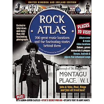 Rock Atlas - 700 Great Music Locations and the Fascinating Stories Beh