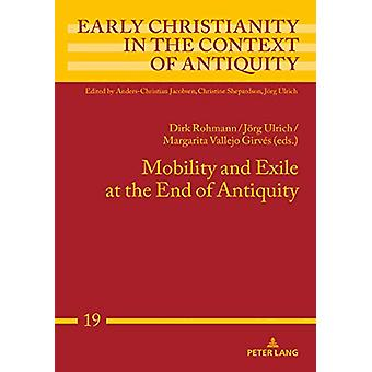 Mobility and Exile at the End of Antiquity by Dirk Rohmann - 97836317