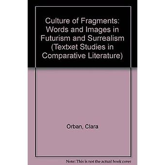 The Culture of Fragments - Words and Images in Futurism and Surrealism