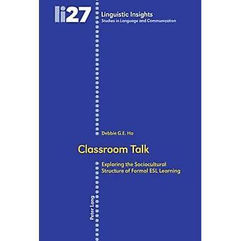 Classroom Talk - Exploring the Sociocultural Structure of Formal ESL L