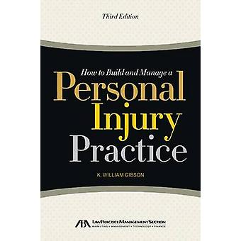 How to Build and Manage a Personal Injury Practice (3rd) by K William
