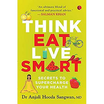 Think - Eat - Live Smart - Secrets to Supercharge Your Health by Dr An