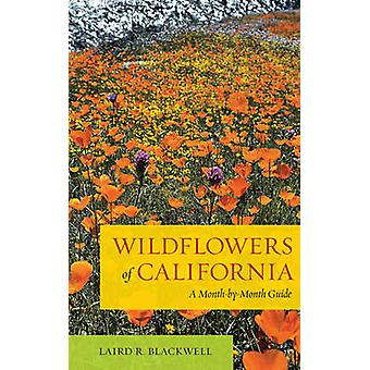 Wildflowers of California - A Month-by-Month Guide by Laird Blackwell