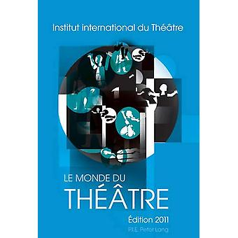 Le Monde Du Theatre- Edition 2011 - Compte Rendu Des Saisons Theatrale