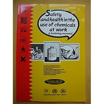 Safety and Health in the Use of Chemicals at Work - A Training Manual