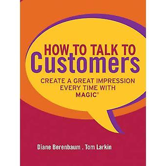 How to Talk to Customers by Diane BerenbaumTom Larkin