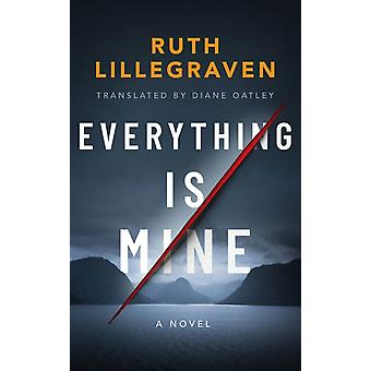 Everything Is Mine by Ruth Lillegraven & Translated by Diane Oatley