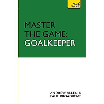Master the Game - Goalkeeper by Paul Broadbent - 9780340928400 Book