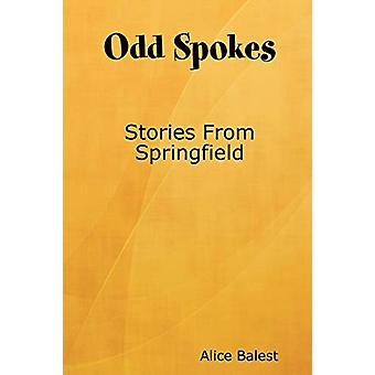 Odd Spokes Stories from Springfield by Alice Balest - 9780615210841 B