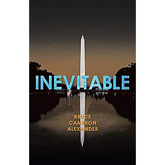 Inevitable by Bruce Cameron Alexander - 9781458219251 Book
