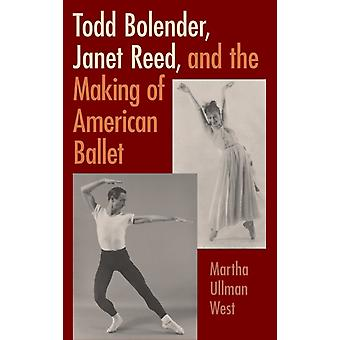 Todd Bolender Janet Reed and the Making of American Ballet door Martha Ullman West
