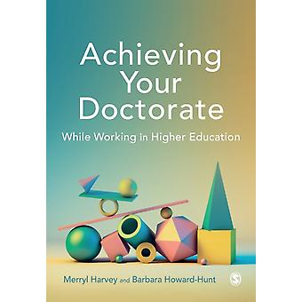 Achieving Your Doctorate While Working in Higher Education by Merryl HarveyBarbara HowardHunt