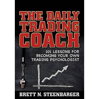 The Daily Trading Coach - 101 Lessons for Becoming Your Own Trading Ps