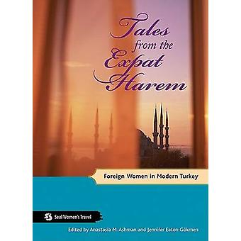 Tales from the Expat Harem - Foreign Women in Modern Turkey by Anastas
