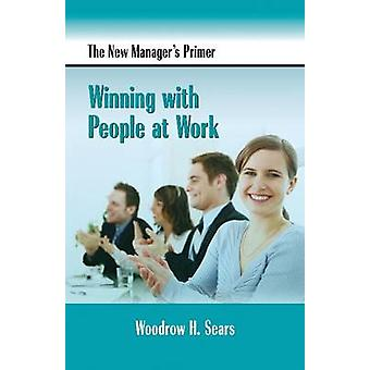 The New Manager's Primer - Winning with People at Work by Woodrow H. S