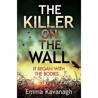The Killer on the Wall by Emma Kavanagh - 9781784752668 Book