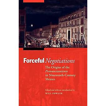 Forceful Negotiations - The Origins of the Pronunciamiento in Nineteen
