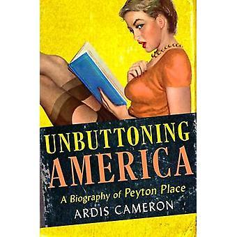 Unbuttoning Amerika - een biografie van - Peyton Place - door Ardis Cameron-