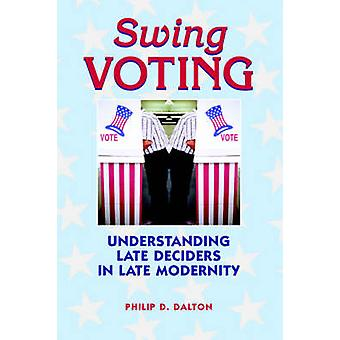 Swing Voting - Understanding Late Deciders in Late Modernity by Philip