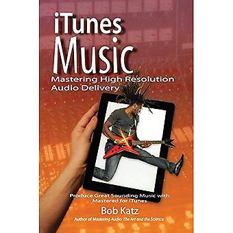 iTunes muziek: Mastering van hoge resolutie Audio levering: produceren grote klinkende muziek met Mastered voor iTunes