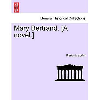 María Bertrand. Una novela. por Meredith y Francis