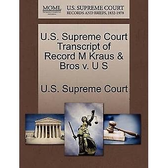 U.S. Supreme Court Transcript of Record M Kraus  Bros v. U S by U.S. Supreme Court