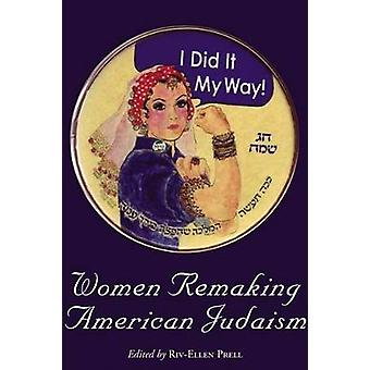 Women Remaking American Judaism by Prell & RivEllen