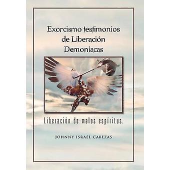 Exorcismo todistuksia de Liberacion Demoniacas. Liberacion de Malos Espiritus. Tekijänä Cabezas & Johnny Israel