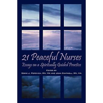 21 Peaceful Nurses  Essays on a Spiritually Guided Practice by Popovich RN MA & Doris J.