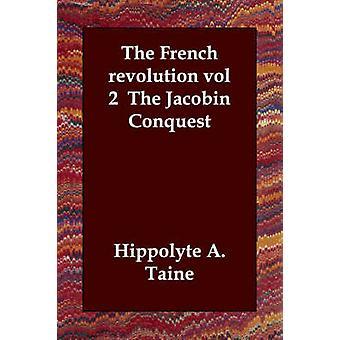 Franska revolutionen vol 2 The jakobinska erövring av Taine & Hippolyte A.