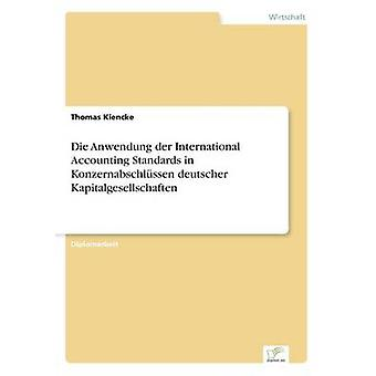 Die Anwendung der International Accounting Standards in Konzernabschlssen deutscher Kapitalgesellschaften by Kiencke & Thomas