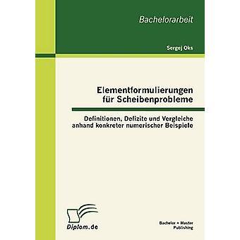 Elementformulierungen Fur Scheibenprobleme Definitionen Defizite Und Vergleiche Anhand Konkreter Numerischer Beispiele di Oks & Sergej