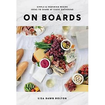On Boards - Simple and Inspiring Recipes and Ideas to Share at Every G