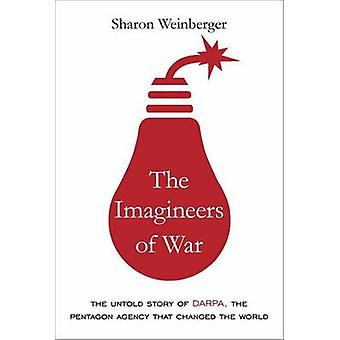 Imagineers of War - The Untold Story of DARPA - the Pentagon Agency Th