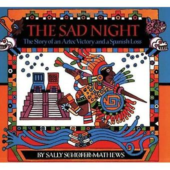 The Sad Night - The Story of an Aztec Victory and a Spanish Loss by Sa
