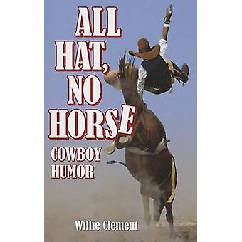 All Hat - No Horse - Cowboy Humor by Willy Clement - 9780986654664 Book