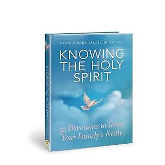 Knowing the Holy Spirit - 52 Devotions to Grow Your Family's Faith by