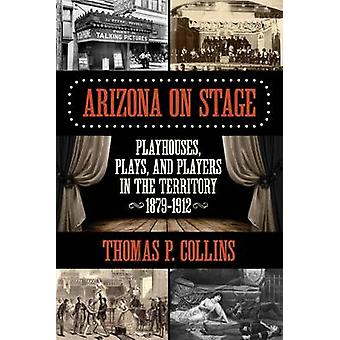 Arizona on Stage - Playhouses - Plays - and Players in the Territory -