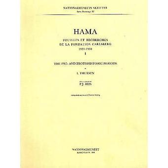 Hama 1 - The Pre- and Protohistoric Periods - Fouilles et Recherches d