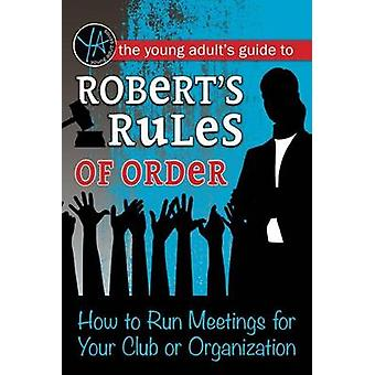 The Young Adult's Guide to Robert's Rules of Order - How to Run Meetin