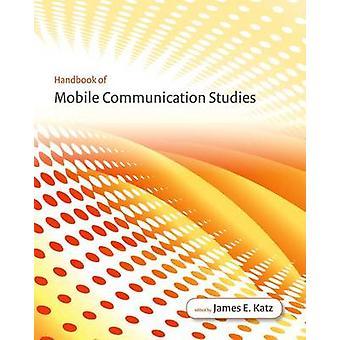 Handbook of Mobile Communication Studies by James E. Katz - Manuel Ca
