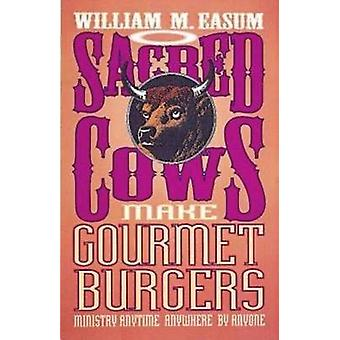 Sacred Cows Make Gourmet Burgers Ministry Anytime Anywhere by Anyone by Easum & William