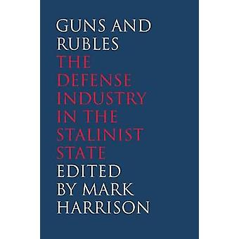 Guns and Rubles The Defense Industry in the Stalinist State by Harrison & Mark
