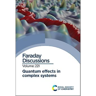 Quantum Effects in Complex Systems  Faraday Discussion 221 by Other Royal Society Of Chemistry