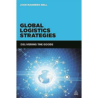 Global Logistics Strategies  Delivering the Goods by John Manners Bell