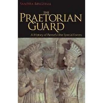 The Praetorian Guard  A History of Romes Elite Special Forces by Sandra Bingham