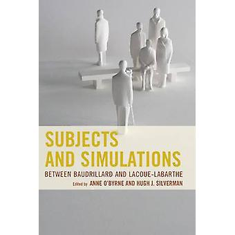 Subjects and Simulations Between Baudrillard and LacoueLabarthe by OByrne
