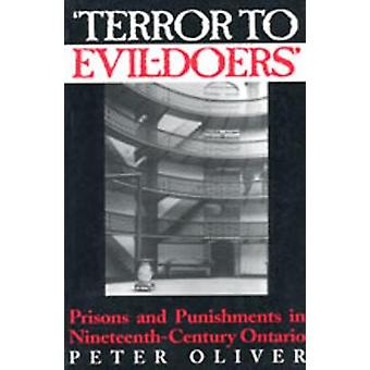 Terror to EvilDoers Prisons and Punishments in NineteenthCentury Ontario by Oliver & Peter