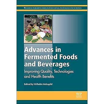 Advances in Fermented Foods and Beverages Improving Quality Technologies and Health Benefits by Holzapfel & Wilhelm