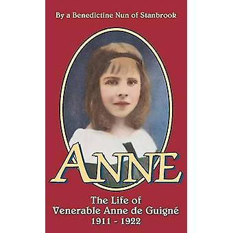 Anne The Life of Venerable Anne de Guigne 19111922 by A Benedictine Nun of Stanbrook